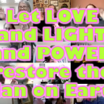 Let LOVE and LIGHT and POWER restore the Plan on Earth